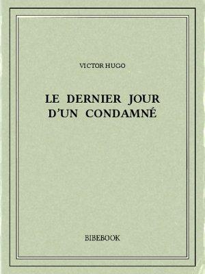 Le dernier jour d'un condamné - Hugo, Victor - Bibebook cover