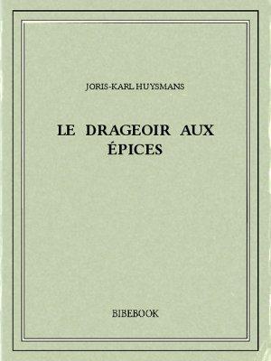 Le drageoir aux épices - Huysmans, Joris-Karl - Bibebook cover