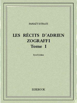 Les récits d'Adrien Zograffi I - Istrati, Panaït - Bibebook cover