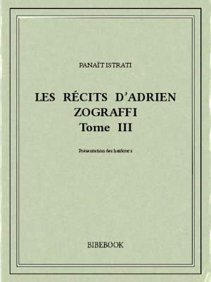 Les récits d'Adrien Zograffi III - Istrati, Panaït - Bibebook cover