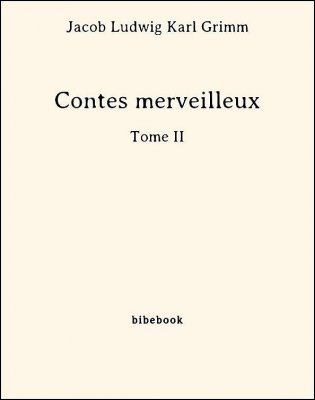 Contes merveilleux - Tome II - Grimm, Jacob Ludwig Karl - Bibebook cover