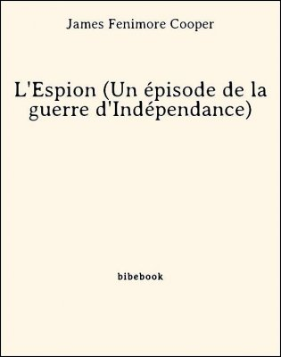 L'Espion (Un épisode de la guerre d'Indépendance) - Cooper, James Fenimore - Bibebook cover