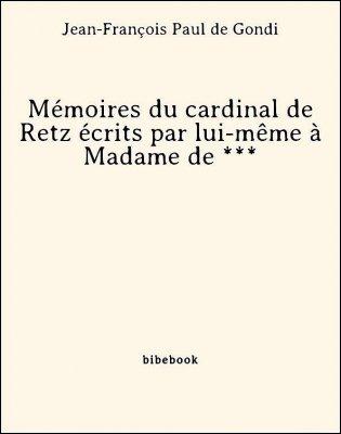 Mémoires du cardinal de Retz écrits par lui-même à Madame de *** - Gondi, Jean-François Paul de - Bibebook cover