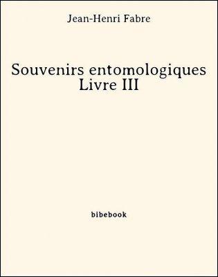Souvenirs entomologiques - Livre III - Fabre, Jean-Henri - Bibebook cover