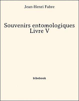 Souvenirs entomologiques - Livre V - Fabre, Jean-Henri - Bibebook cover