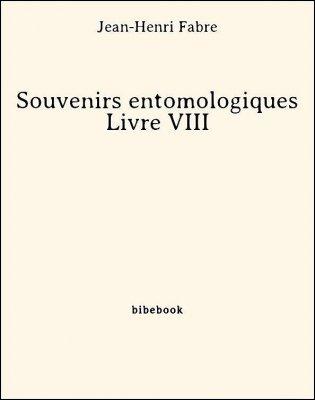 Souvenirs entomologiques - Livre VIII - Fabre, Jean-Henri - Bibebook cover