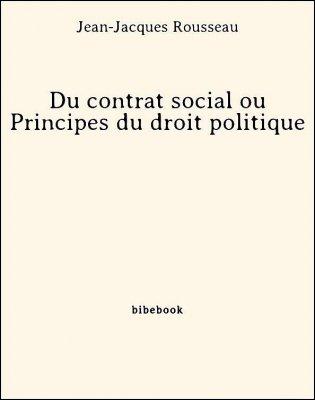 Du contrat social ou Principes du droit politique - Rousseau, Jean-Jacques - Bibebook cover
