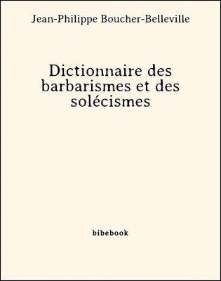 Dictionnaire des barbarismes et des solécismes - Boucher-Belleville, Jean-Philippe - Bibebook cover
