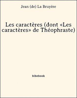 Les caractères (dont «Les caractères» de Théophraste) - La Bruyère, Jean de - Bibebook cover