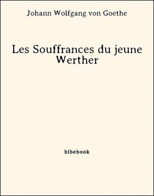 Les Souffrances du jeune Werther - Goethe, Johann Wolfgang von - Bibebook cover