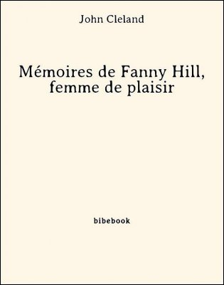 Mémoires de Fanny Hill, femme de plaisir - Cleland, John - Bibebook cover