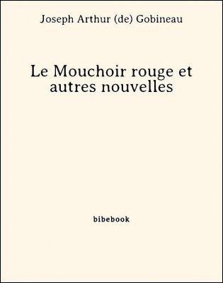 Le Mouchoir rouge et autres nouvelles - Gobineau, Joseph Arthur de - Bibebook cover