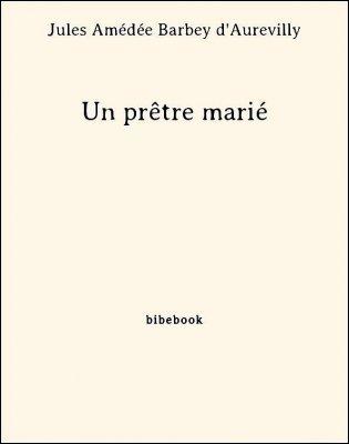 Un prêtre marié - Barbey d'Aurevilly, Jules Amédée - Bibebook cover