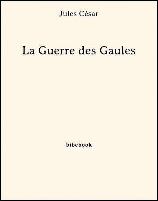 La Guerre des Gaules - César, Jules - Bibebook cover