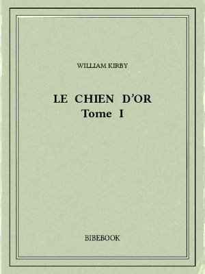 Le Chien d'Or I - Kirby, William - Bibebook cover