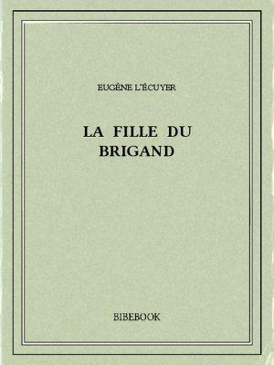 La fille du brigand - L'Écuyer, Eugène - Bibebook cover