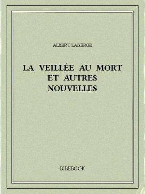 La veillée au mort et autres nouvelles - Laberge, Albert - Bibebook cover