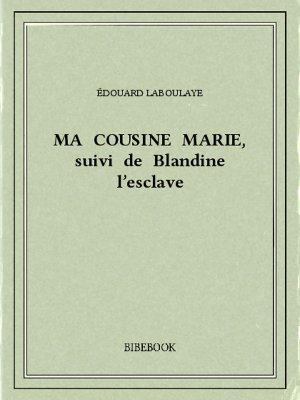 Ma cousine Marie, suivi de Blandine l'esclave - Laboulaye, Édouard - Bibebook cover