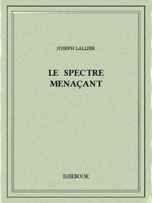 Le spectre menaçant - Lallier, Joseph - Bibebook cover
