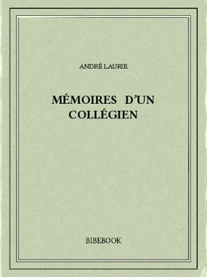 Mémoires d'un collégien - Laurie, André - Bibebook cover