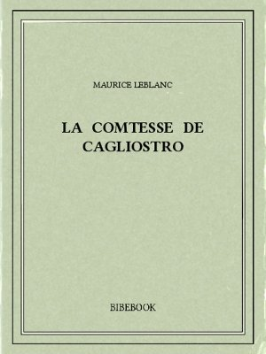 La comtesse de Cagliostro - Leblanc, Maurice - Bibebook cover