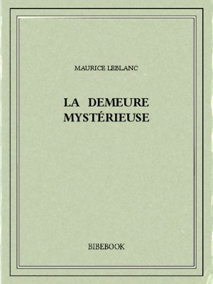 La demeure mystérieuse - Leblanc, Maurice - Bibebook cover