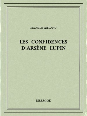 Les confidences d'Arsène Lupin - Leblanc, Maurice - Bibebook cover