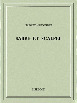 Sabre et scalpel - Legendre, Napoléon - Bibebook cover