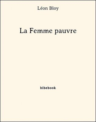 La Femme pauvre - Bloy, Léon - Bibebook cover
