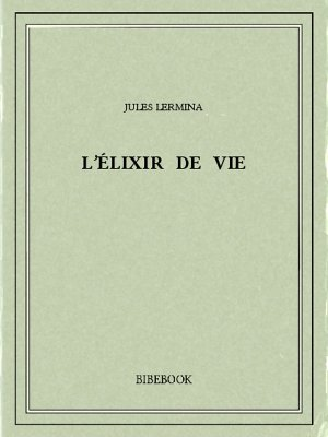 L'élixir de vie - Lermina, Jules - Bibebook cover