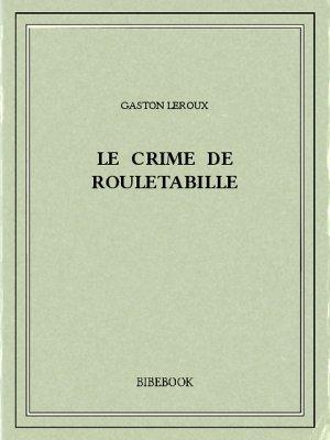 Le crime de Rouletabille - Leroux, Gaston - Bibebook cover