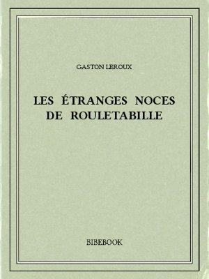 Les étranges noces de Rouletabille - Leroux, Gaston - Bibebook cover