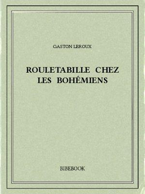 Rouletabille chez les bohémiens - Leroux, Gaston - Bibebook cover