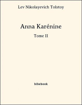 Anna Karénine - Tome II - Tolstoy, Lev Nikolayevich - Bibebook cover