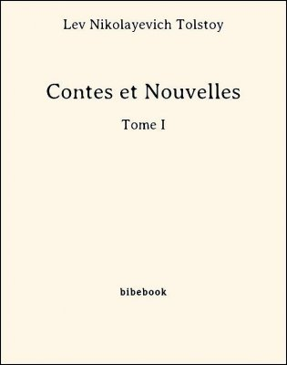 Contes et Nouvelles - Tome I - Tolstoy, Lev Nikolayevich - Bibebook cover