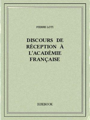 Discours de réception à l'Académie française - Loti, Pierre - Bibebook cover
