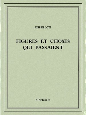 Figures et choses qui passaient - Loti, Pierre - Bibebook cover