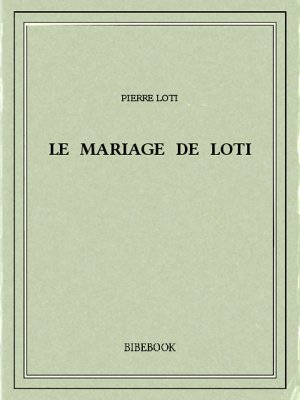 Le mariage de Loti - Loti, Pierre - Bibebook cover