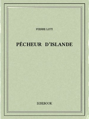 Pêcheur d'Islande - Loti, Pierre - Bibebook cover