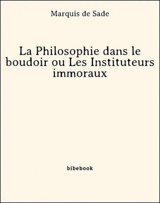 La Philosophie dans le boudoir ou Les Instituteurs immoraux - Marquis de Sade - Bibebook cover