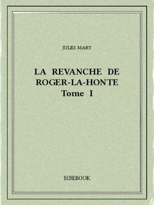 La revanche de Roger-la-Honte I - Mary, Jules - Bibebook cover
