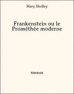 Frankenstein ou le Prométhée moderne - Shelley, Mary - Bibebook cover