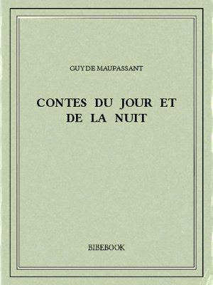 Contes du jour et de la nuit - Maupassant, Guy de - Bibebook cover