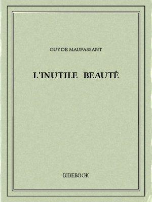 L'inutile beauté - Maupassant, Guy de - Bibebook cover