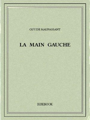 La main gauche - Maupassant, Guy de - Bibebook cover