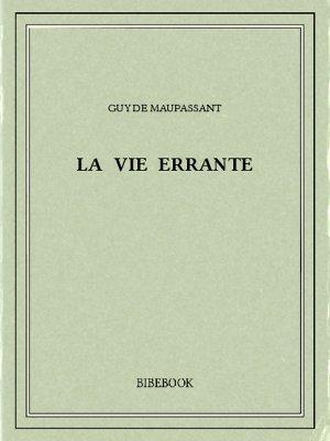 La vie errante - Maupassant, Guy de - Bibebook cover