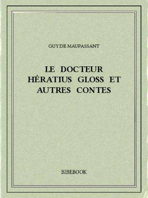 Le docteur Hératius Gloss et autres contes - Maupassant, Guy de - Bibebook cover