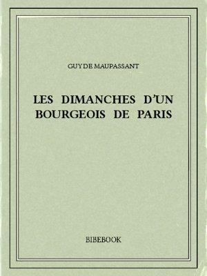 Les dimanches d'un bourgeois de Paris - Maupassant, Guy de - Bibebook cover