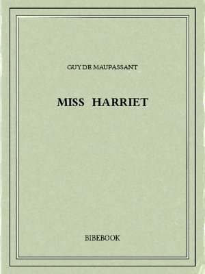 Miss Harriet - Maupassant, Guy de - Bibebook cover