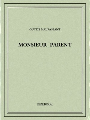 Monsieur Parent - Maupassant, Guy de - Bibebook cover